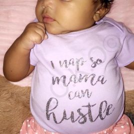 I nap so mama can hustle Onesie or toddler Tee