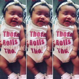 Those Rolls Though …Onesie or toddler Tee